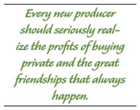 Every new producer should seriously realize the profits of buying private and the great friendships that always happen.