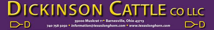 DICKINSON CATTLE CO LLC 35000 Muskrat tt� Barnesville, Ohio 43713 740 758 5050 � information@texaslonghorn.com � www.texaslonghorn.com